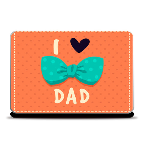 I Love My Dad | #Father's Day Special  Laptop Skins | Artist : Creative DJ