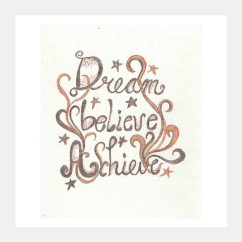 Square Art Prints, Dream Believe Achieve Square Art Prints | Artist : Suneera Heloise Mendonsa, - PosterGully