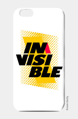 iPhone 6/6S Cases, Invisible - I'M Visible iPhone 6/6S Cases | Artist : MyKindOf, - PosterGully