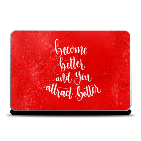 Become Better And You Attract Better  Laptop Skins | Artist : Creative DJ
