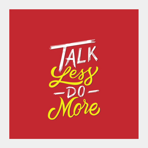 Talk Less Do More Square Art Prints | Artist : Inderpreet Singh