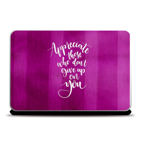 Appreciate Those Who Don't Give Up On You   Laptop Skins | Artist : Creative DJ