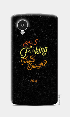 Polite enough Nexus 5 Cases | Artist : Abhishek Faujdar