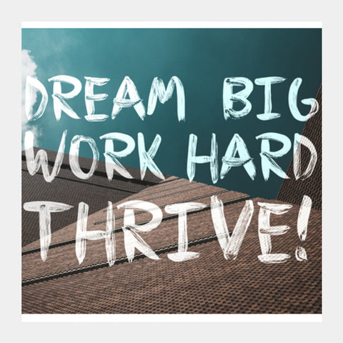 Dream Big, Work Hard, Thrive! Square Art Prints PosterGully Specials