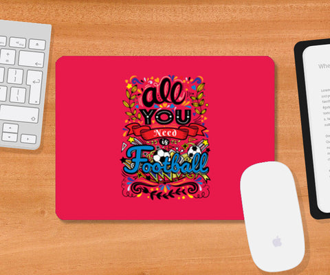 All You Need Is Football | #Footballfan Mousepad | Artist : Creative DJ