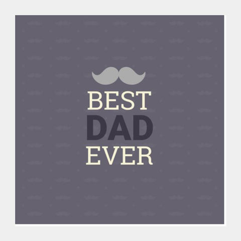 Best_Dad_Ever Square Art Prints PosterGully Specials