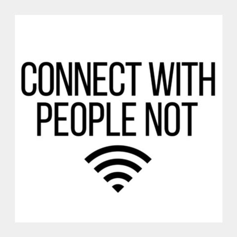 Connect With People Not Wi-Fi Square Art Prints | Artist : Tushar Gupta