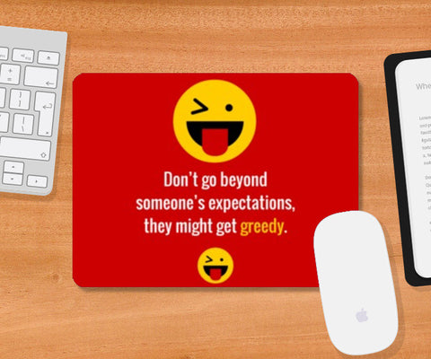 Mousepad, Don't go beyond someone's expectations, they might get greedy | Mousepad   | Artist : Nikhil Wad, - PosterGully