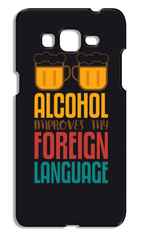 Alcohol Improves My Foreign Language Samsung Galaxy Grand Prime Cases | Artist : Designerchennai
