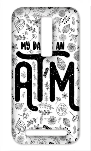 My Dad Is An ATM Typography Asus Zenfone 2 Cases | Artist : Designerchennai