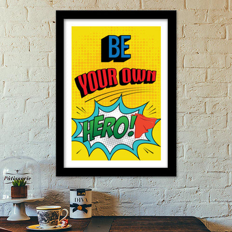 Premium Italian Wooden Frames, Be Your Own Hero Premium Italian Wooden Frames | Artist : Kshitija Tagde, - PosterGully - 1