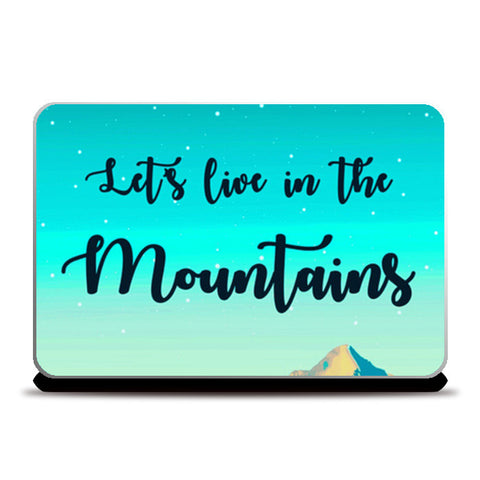 Let's live in the mountains Laptop Skins | Artist : Shrishti Chouhan