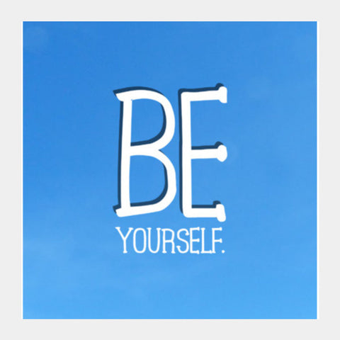 Square Art Prints, Be Yourself Square Art Prints | Artist : Maaham Rizvi, - PosterGully