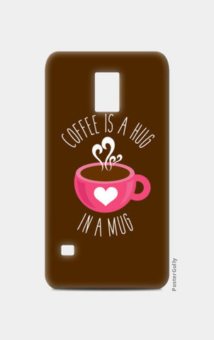 Coffee Is A Hug Samsung S5 Cases | Artist : Dhruv Narelia