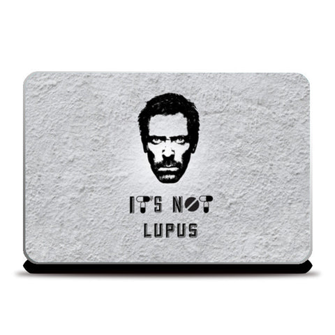 House M.D - It' Not LUPUS Laptop Skins | Artist : C-zure