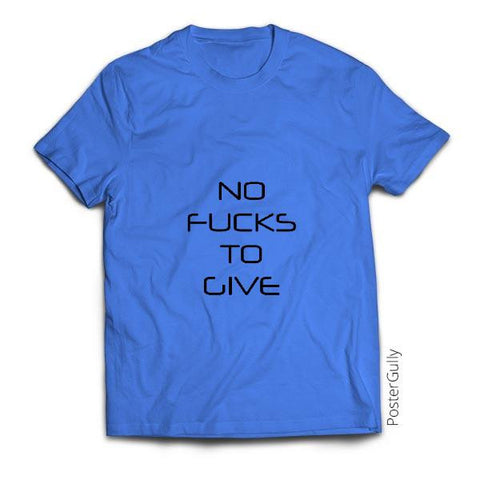T Shirts, No Fucks To Give | Sortedd, - PosterGully - 1
