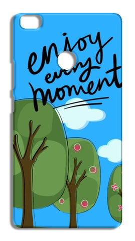Enjoy every moment Xiaomi Mi Max Cases | Artist : Pallavi Rawal