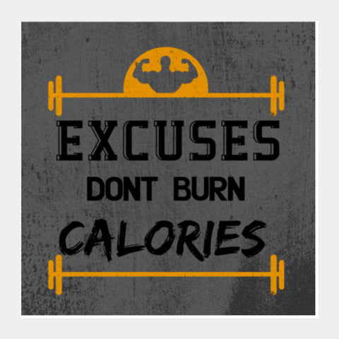 Gym | Excuses Dont Burn Calories Square Art Prints | Artist : Manju Nk