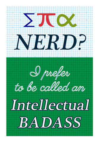 Wall Art, Nerd? No, Intellectual BADASS. Wall Art | Artist : Pratyaksh Prajapati, - PosterGully