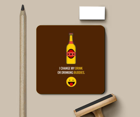 Coasters, I change my drink or drinking buddies |  Coasters | Artist : Nikhil Wad, - PosterGully