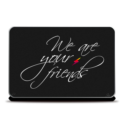 Laptop Skins, We are your friends Laptop Skins | Artist : Jax D, - PosterGully