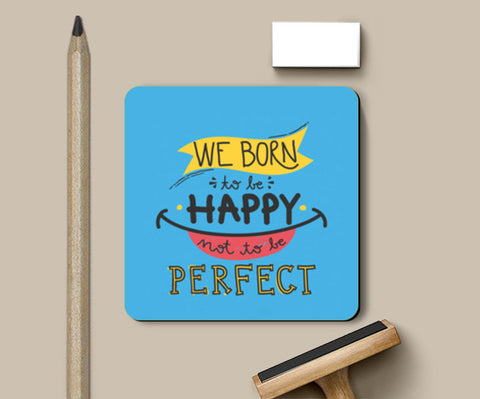 Coasters, Born to be Happy Not Perfect  Coasters | Artist : Pranit Jaiswal, - PosterGully