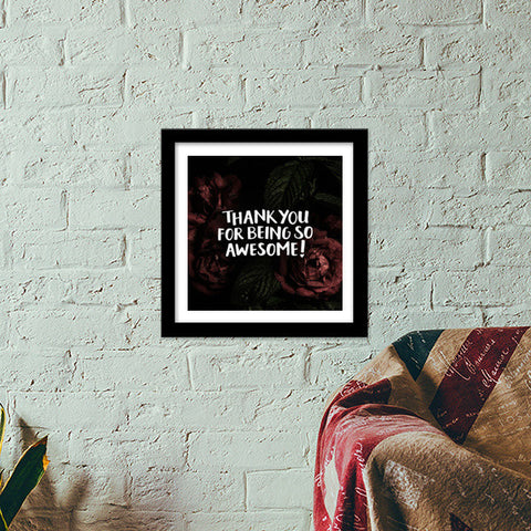 Thank You For Being Awesome Premium Square Italian Wooden Frames | Artist : Tanvi C