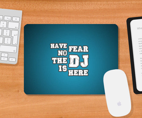 Mousepad, Have No Fear The DJ Is Here 1 - Mouse Pad | Artist : DJ Ravish, - PosterGully