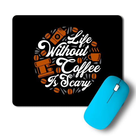 Life Without Coffee Is Scary Mousepad