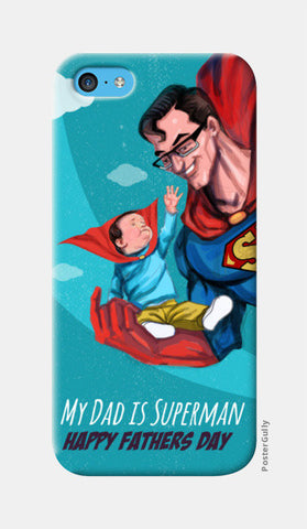 My Dad is Superman - Happy Father's Day iPhone 5c Cases | Artist : Raman Bhardwaj