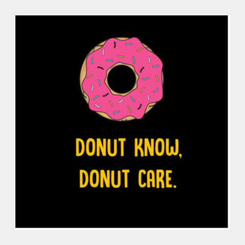 DONUT KNOW DONUT CARE Square Art Prints PosterGully Specials