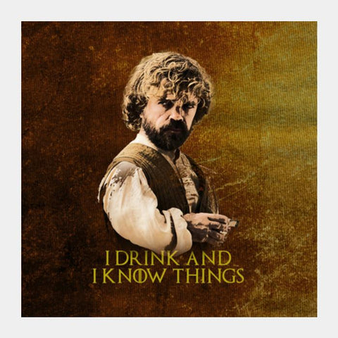 PosterGully Specials, Game of Thrones | Tyrion Lannister | I Drink and I Know Things Square Art Prints | Artist : Vivid Corner, - PosterGully