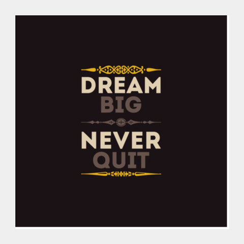 Dream Big Never Quit Square Art Prints PosterGully Specials
