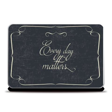 Every Day Matters  Laptop Skins | Artist : Creative DJ