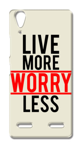 Live More Worry Less Lenovo A6000 Cases | Artist : Designerchennai