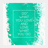 Do What you Love Square Art Prints | Artist : Maaham Rizvi