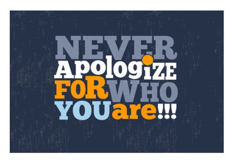 Never Apologize For Who You Are Wall Art  | Artist : Creative DJ