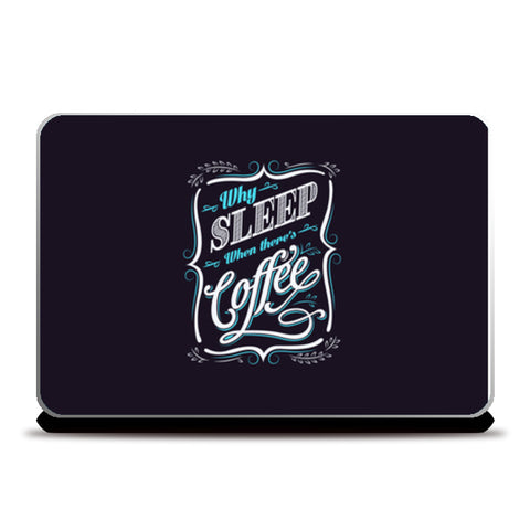 Why Sleep When There's Coffee  Laptop Skins | Artist : Creative DJ