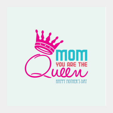 Mom You Are The Queen Square Art Prints PosterGully Specials