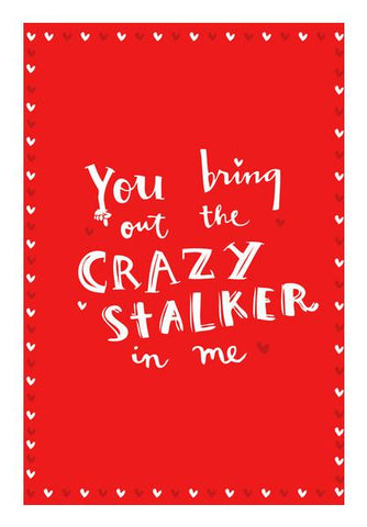 PosterGully Specials, YOU BRING OUT THE CRAZY STALKER IN ME! Wall Art | Artist : DISHA BHANOT, - PosterGully
