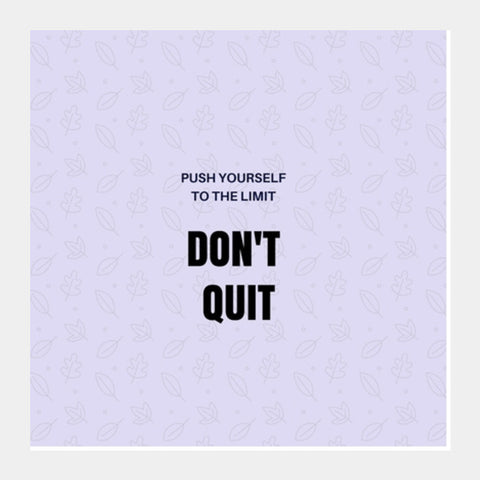 Don't Quit Square Art Prints | Artist : Pallavi Rawal