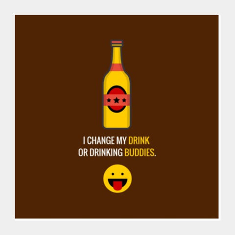 Square Art Prints, I change my drink or drinking buddies |  Square Art Prints | Artist : Nikhil Wad, - PosterGully
