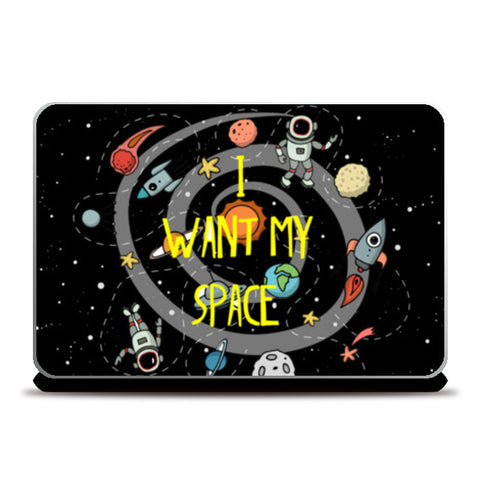 i want my space Laptop Skins | Artist : Manju Nk