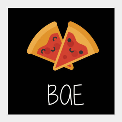 Pizza Is My BAE Square Art Prints PosterGully Specials