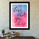 Love what you do quote Premium Italian Wooden Frames | Artist : Megha Vohra