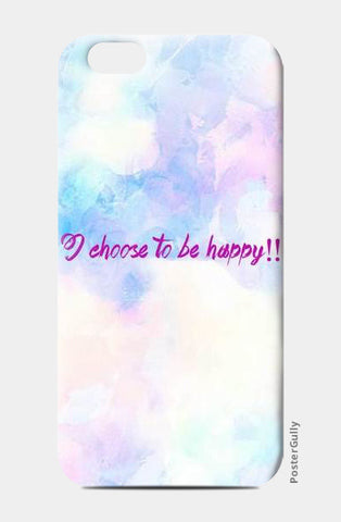 iPhone 6/6S Cases, I CHOOSE TO BE HAPPY! iPhone 6/6S Cases | Artist : DISHA BHANOT, - PosterGully