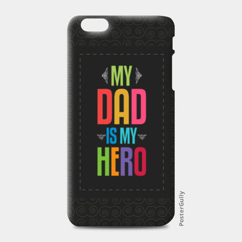 My dad is my hero iPhone 6 Plus/6S Plus Cases | Artist : Designerchennai