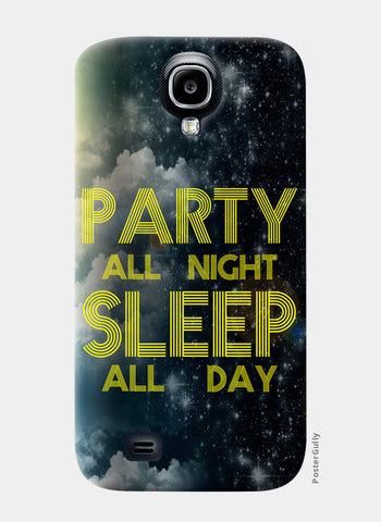 Samsung S4 Cases, Party All Night Sleep All Day - Samsung S4 | Artist : DJ Ravish, - PosterGully