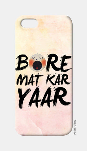 iPhone 5 Cases, Bore Mat Kar Yaar iPhone 5 Cases | Artist : Pranit Jaiswal, - PosterGully