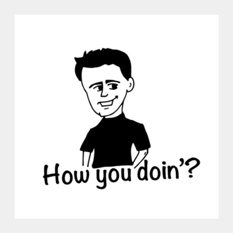 Joey Tribbiani How you doin'? Square Art Prints | Artist : Swati Mohta